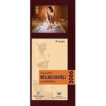 Ausgewählte Wellnesshotels zum Wohlfühlen 2006: Klasse statt Masse. 150 Ausgewählte Wellnesshotels zum Wohlfühlen