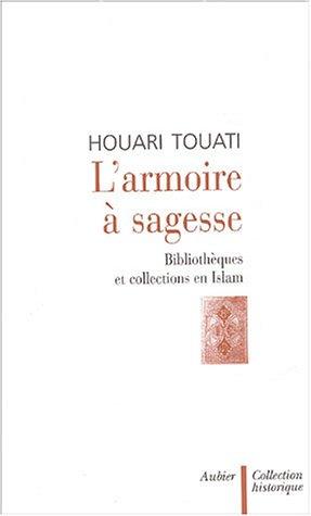 L'armoire à sagesse : Bibliothèques et collections en Islam