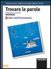 Trovare le parole. Antologia italiana modulare. Il libro dell'orientamento. Per la Scuola media: 3