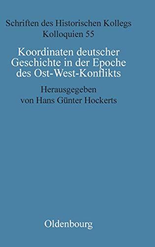 Koordinaten deutscher Geschichte in der Epoche des Ost-West-Konflikts (Schriften des Historischen Kollegs, Band 55)