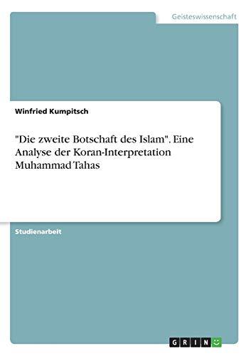 """""""Die zweite Botschaft des Islam"""". Eine Analyse der Koran-Interpretation Muhammad Tahas"""