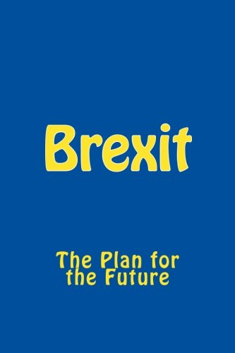 Brexit: The Plan for the Future PDF Books