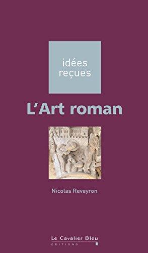 L'Art roman: idées reçues sur l'art roman