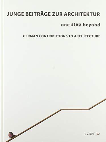 Junge Beiträge zur Architektur: one step beyond # German Contributions to Architecture -