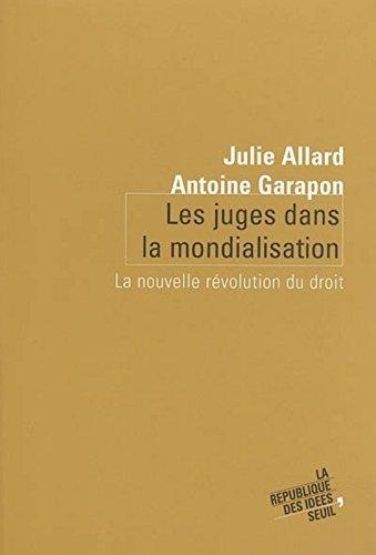 Les Juges dans la mondialisation. La nouvelle révolution du droit par Julie Allard
