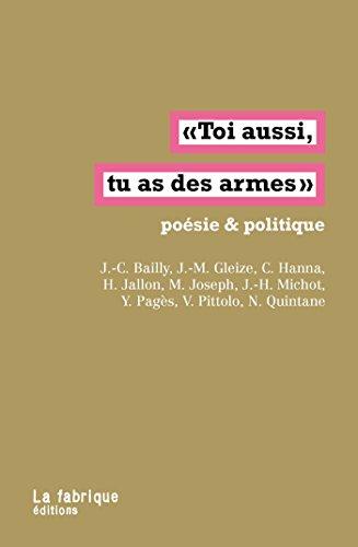 Toi aussi, tu as des armes: Poésie & politique (LA FABRIQUE) par Véronique Pittolo