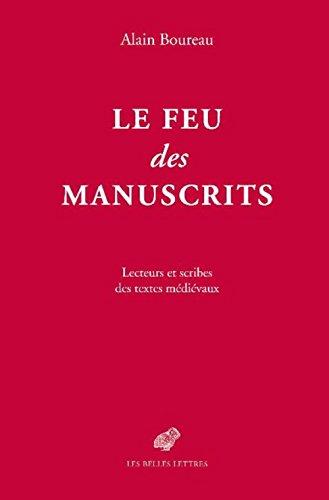 Le feu des manuscrits : Lecteurs et scribes des textes médiévaux par Alain Boureau