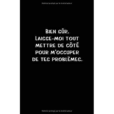 Bien Sûr. Laisse-moi Tout Mettre De Côté Pour M'occuper De Tes Problèmes.: Carnet De Notes -108 Pages Avec Papier Ligné Petit Format A5 - Blanc Sur Noir