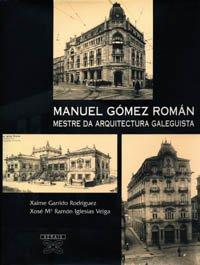 Manuel Gómez Román. Mestre da arquitectura galeguista (Grandes Obras - Edicións Singulares)