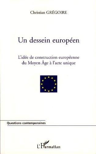 Un dessein européen: L'idée de construction européenne du Moyen Age à l'acte unique (Questions contemporaines) par Christian Gregoire