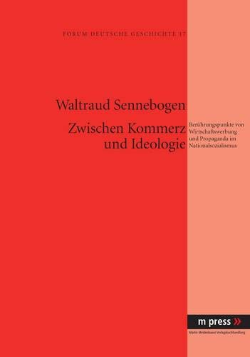 Zwischen Kommerz und Ideologie: Berührungspunkte von Wirtschaftswerbung und Propaganda im Nationalsozialismus
