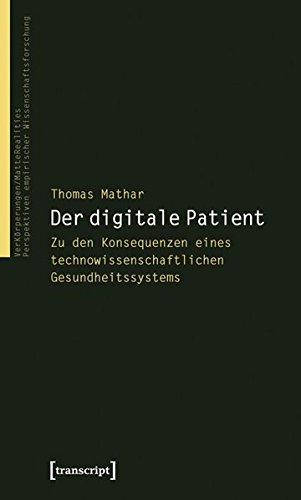 Der digitale Patient: Zu den Konsequenzen eines technowissenschaftlichen Gesundheitssystems (VerKörperungen/MatteRealities - Perspektiven empirischer Wissenschaftsforschung)