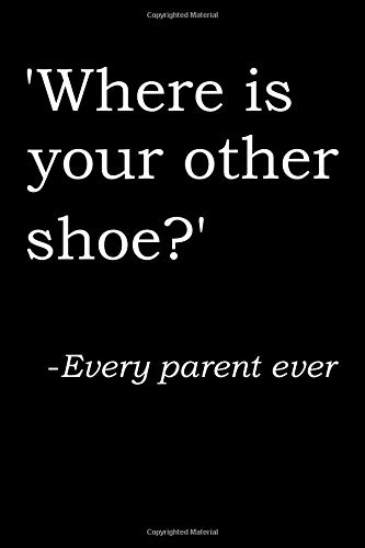 Where is your other shoe?: Irreverent baby shower journal: Blank lined notebook and keepsake for parents