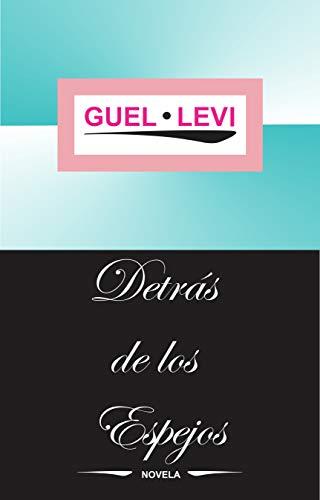 DETRÁS DE LOS ESPEJOS por GUEL LEVI