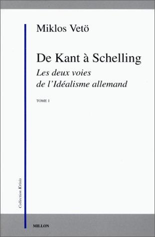 DE KANT A SCHELLING. Les deux voies de l'Idéalisme allemand, Tome 1 par Miklos Vetö