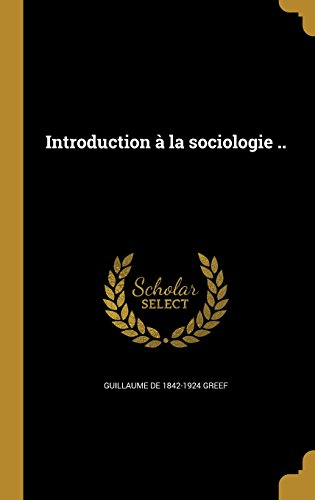 Introduction a la Sociologie .. par Guillaume De 1842-1924 Greef