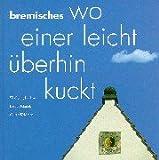 Bremisches: Wo einer leicht überhinkuckt - Wolfgang Jarchow, Lothar Klimek, Oskar Weidmann