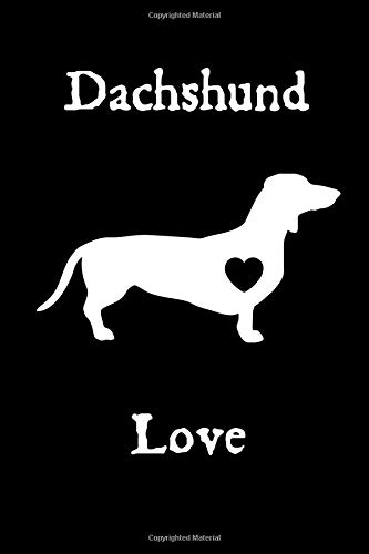 Dachshund Love: This is a blank, lined journal that makes a perfect dog lover\'s gift for men or women. It\'s 6x9 with 120 pages, a convenient journal to write things in.