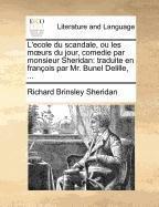 L'Ecole Du Scandale, Ou Les Murs Du Jour, Comedie Par Monsieur Sheridan: Traduite En Franois Par Mr. Bunel Delille, ...