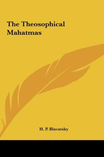 The Theosophical Mahatmas the Theosophical Mahatmas