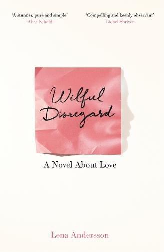 Wilful Disregard: A Novel About Love