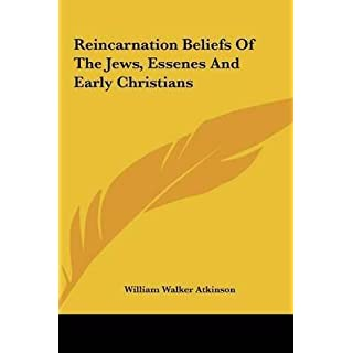 [(Reincarnation Beliefs of the Jews, Essenes and Early Christians)] [By (author) William Walker Atkinson] published on (May, 2010)