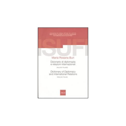 Dizionario Di Diplomazia E Relazioni Internazionali-Dictionary Of Diplomacy And International Relations. Inglese-Italiano, English-Italian