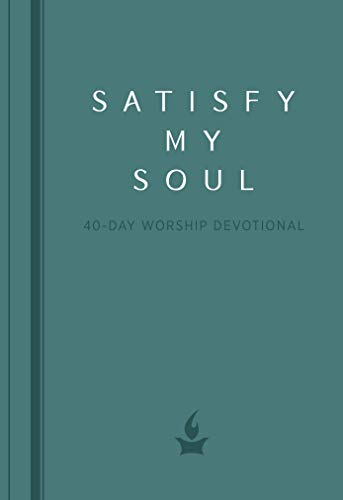 Satisfy My Soul: A 40-Day Worship Devotional