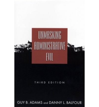 [(Unmasking Administrative Evil )] [Author: Guy B. Adams] [Jul-2009]
