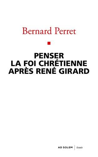 Penser la foi chrétienne après René Girard