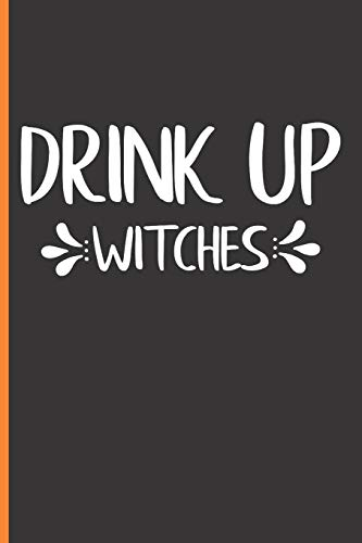 Drink Up Witches: Funny Quote Halloween Journal for Witch (6x9 Personalized Halloween Gifts for Adults)