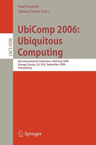 UbiComp 2006: Ubiquitous Computing: 8th International Conference, UbiComp 2006, Orange County, CA, USA, September 17-21, 2006, Proceedings (Lecture Notes in Computer Science, Band 4206)