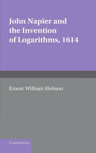 John Napier and the Invention of Logarithms, 1614: A Lecture by E.W. Hobson by E. W. Hobson (2012-03-29)