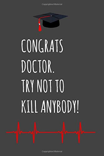 Congrats Doctor.  Try Not To Kill Anybody!: Graduation Fun Gag Gift for Medical Graduates - Blank Lined Journal / Notebook (Supplies Medical Party)