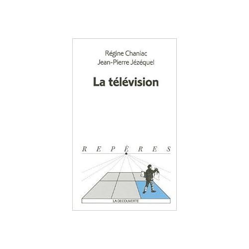 La télévision de Jean-Pierre JÉZÉQUEL ,Régine CHANIAC ( 1 janvier 2005 )