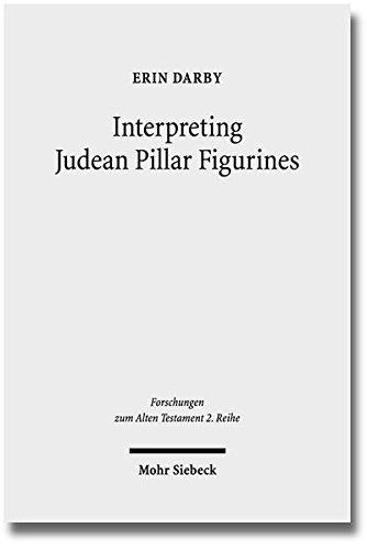 Interpreting Judean Pillar Figurines: Gender and Empire in Judean Apotropaic Ritual (Forschungen zum Alten Testament. 2. Reihe, Band 69)