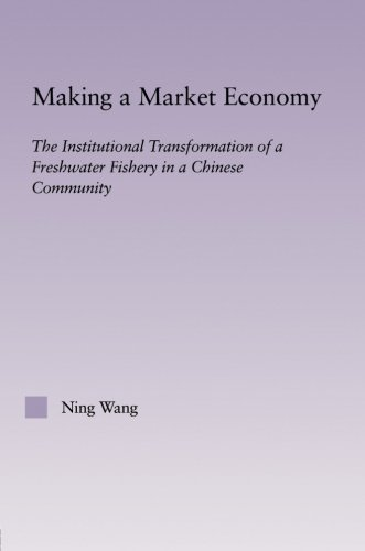 Making a Market Economy: The Institutionalizational Transformation of a Freshwater Fishery in a Chinese Community (East Asia: History, Politics, Sociology and Culture)