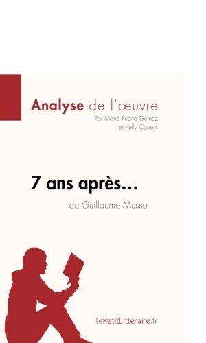 7 ans après. . . de Guillaume Musso (Analyse de l'oeuvre): Comprendre La Littérature Avec Lepetitlittéraire.Fr