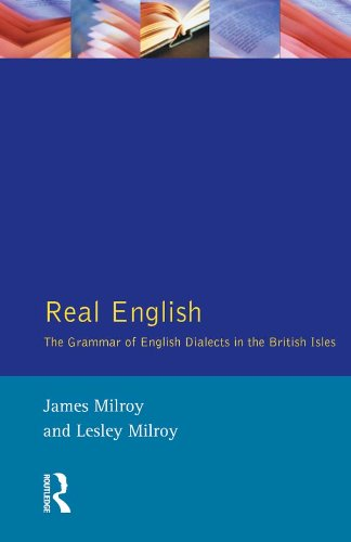 Real English: The Grammar of English Dialects in the British Isles (Real Language Series) por James Milroy
