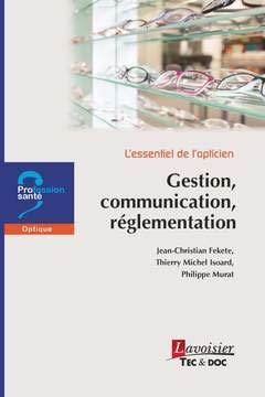 L'essentiel de l'opticien : Gestion, communication, règlementation