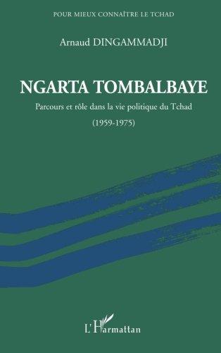 Ngarta Tombalbaye : Parcours et rôle dans la vie politique du Tchad (1959-1975)