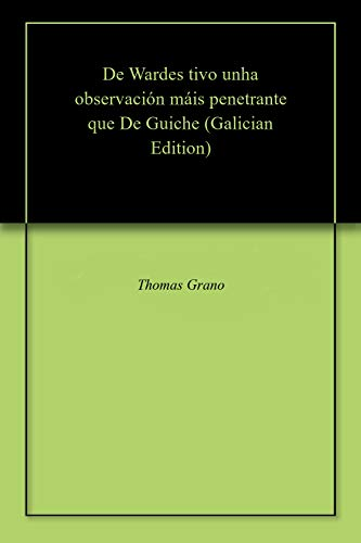 De Wardes tivo unha observación máis penetrante que De Guiche (Galician Edition) por Thomas  Grano