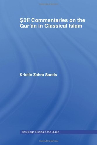 Sufi Commentaries on the Qur'an in Classical Islam (Routledge Studies in the Quran): Written by Kristin Sands, 2008 Edition, (1st Edition) Publisher: Routledge [Paperback]