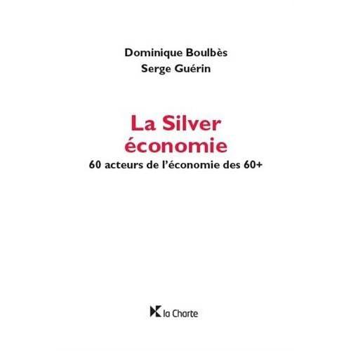 La Silver économie: 60 acteurs de l'économie des 60+