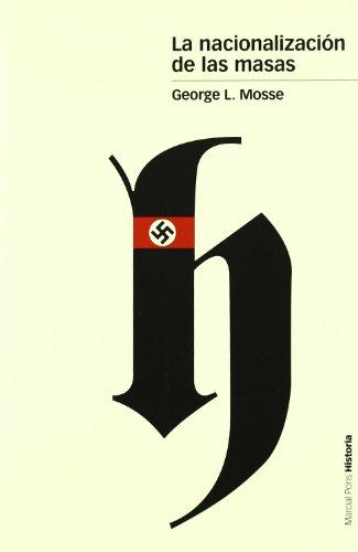 La nacionalización de las masas : simbolismo político y movimientos de masas en Alemania desde las Guerras Napoleónicas al Tercer Reich