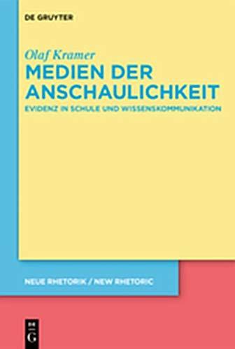 Medien der Anschaulichkeit: Evidenz in Schule und Wissenskommunikation (neue rhetorik / new rhetoric, Band 31)