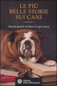 Le più belle storie sui cani. Dai più grandi scrittori di ogni epoca