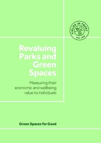 Revaluing Parks and Green Spaces: Measuring their economic and wellbeing value to individuals