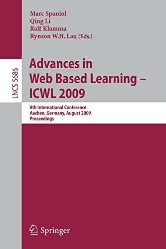 Advances in Web Based Learning - I.C.W.L. 2009: 8th International Conference, Aachen, Germany, August 19-21, 2009, Proceedings (Lecture Notes in ... Notes in Computer Science, Band 5686)