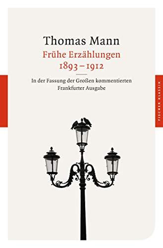Frühe Erzählungen 1893-1912: In der Fassung der Großen kommentierten Frankfurter Ausgabe (Thomas Mann, Große kommentierte Frankfurter Ausgabe. Werke, Briefe, Tagebücher)